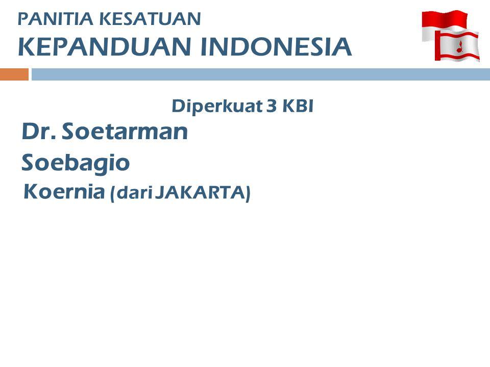 PANITIA KESATUAN KEPANDUAN INDONESIA Diperkuat 3 KBI Dr. Soetarman Soebagio Koernia (dari JAKARTA)