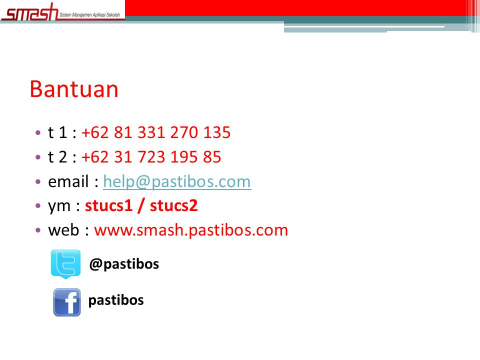 Bantuan • t 1 : +62 81 331 270 135 • t 2 : +62 31 723 195 85 • email : help@pastibos.comhelp@pastibos.com • ym : stucs1 / stucs2 • web : www.smash.pas