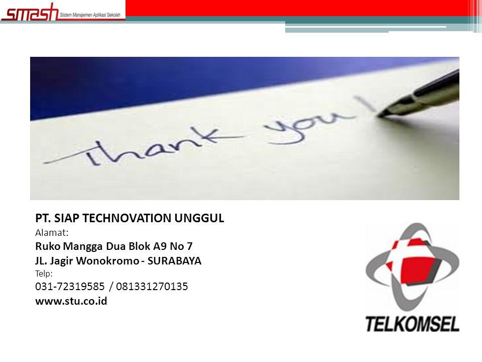 PT. SIAP TECHNOVATION UNGGUL Alamat: Ruko Mangga Dua Blok A9 No 7 JL. Jagir Wonokromo - SURABAYA Telp: 031-72319585 / 081331270135 www.stu.co.id