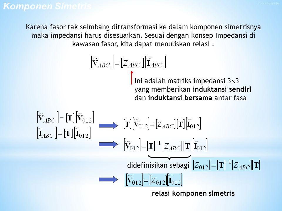 Karena fasor tak seimbang ditransformasi ke dalam komponen simetrisnya maka impedansi harus disesuaikan.