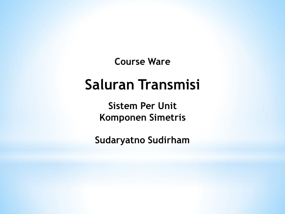 Course Ware Saluran Transmisi Sistem Per Unit Komponen Simetris Sudaryatno Sudirham