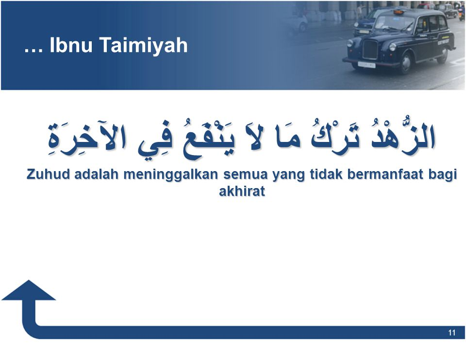 … Ibnu Taimiyah الزُّهْدُ تَرْكُ مَا لاَ يَنْفَعُ فِي الآخِرَةِ Zuhud adalah meninggalkan semua yang tidak bermanfaat bagi akhirat 11