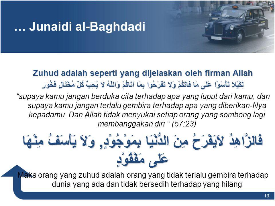 … Junaidi al-Baghdadi Zuhud adalah seperti yang dijelaskan oleh firman Allah لِكَيْلا تَأْسَوْا عَلَى مَا فَاتَكُمْ وَلا تَفْرَحُوا بِمَا آتَاكُمْ وَا