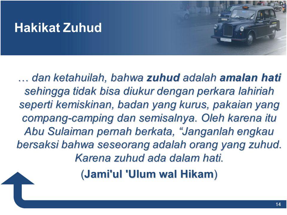 Hakikat Zuhud … dan ketahuilah, bahwa zuhud adalah amalan hati sehingga tidak bisa diukur dengan perkara lahiriah seperti kemiskinan, badan yang kurus