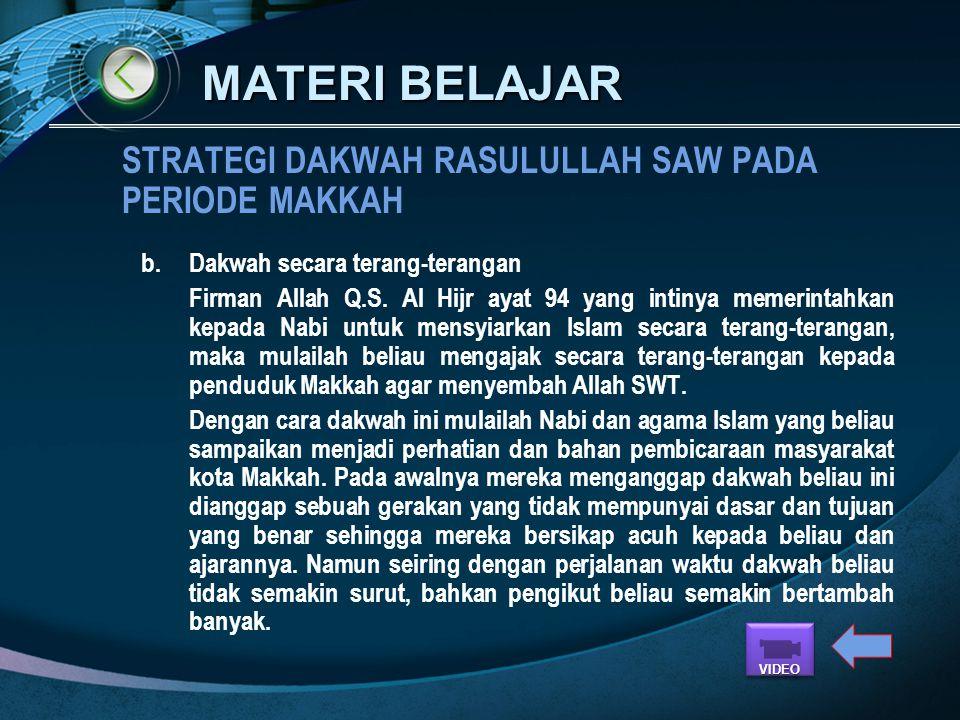 MATERI BELAJAR STRATEGI DAKWAH RASULULLAH SAW PADA PERIODE MAKKAH Dalam mensyiarkan agama Islam pada periode ini, beliau menggunakan : a.Dakwah secara