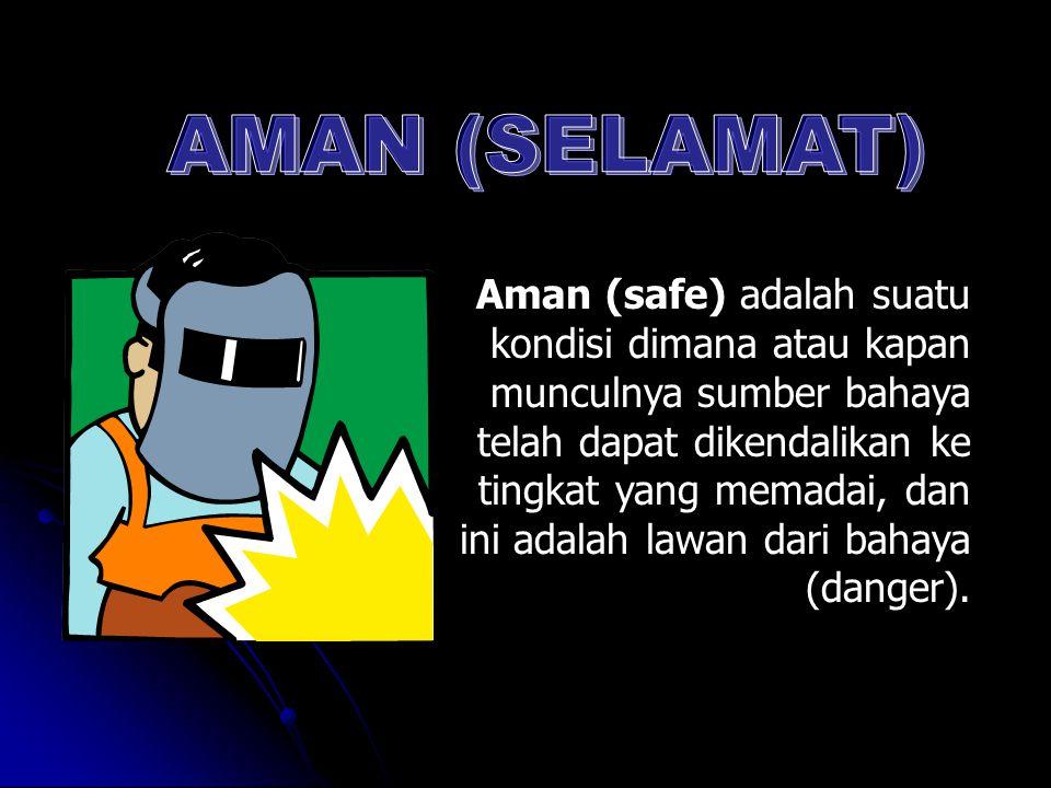 Aman (safe) adalah suatu kondisi dimana atau kapan munculnya sumber bahaya telah dapat dikendalikan ke tingkat yang memadai, dan ini adalah lawan dari