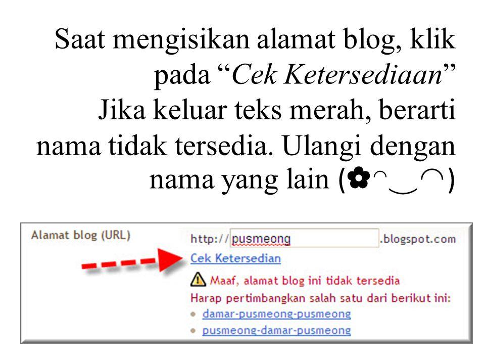 Saat mengisikan alamat blog, klik pada Cek Ketersediaan Jika keluar teks merah, berarti nama tidak tersedia.