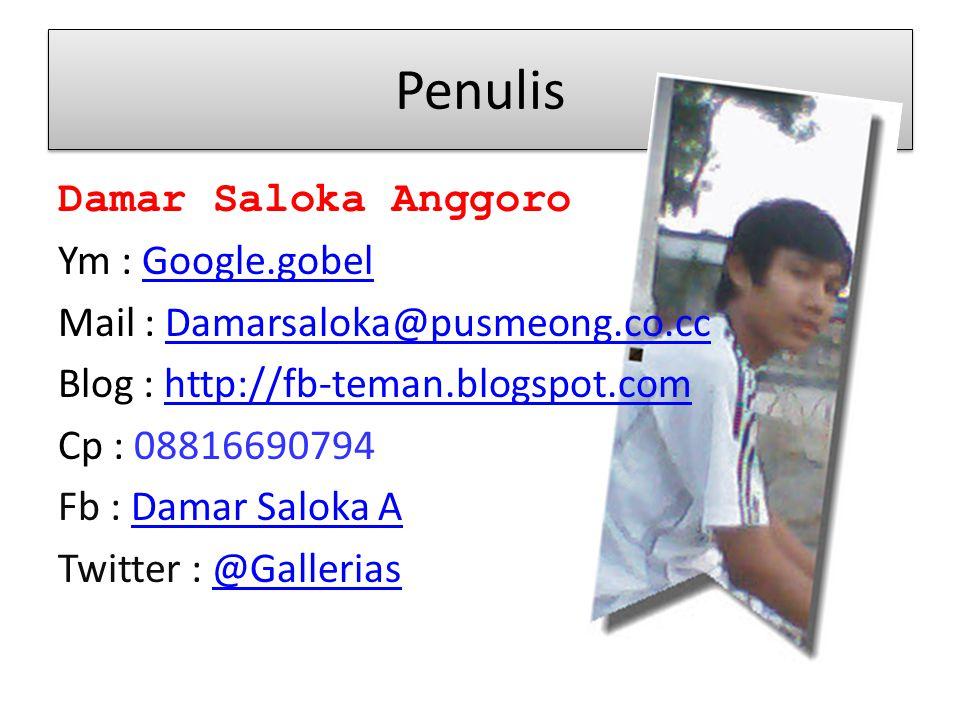 Penulis Damar Saloka Anggoro Ym : Google.gobelGoogle.gobel Mail : Damarsaloka@pusmeong.co.ccDamarsaloka@pusmeong.co.cc Blog : http://fb-teman.blogspot.comhttp://fb-teman.blogspot.com Cp : 08816690794 Fb : Damar Saloka ADamar Saloka A Twitter : @Gallerias@Gallerias