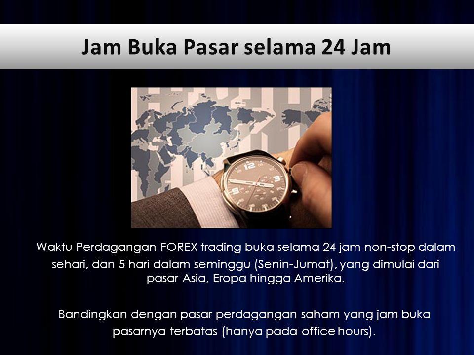 Waktu Perdagangan FOREX trading buka selama 24 jam non-stop dalam sehari, dan 5 hari dalam seminggu (Senin-Jumat), yang dimulai dari pasar Asia, Eropa hingga Amerika.