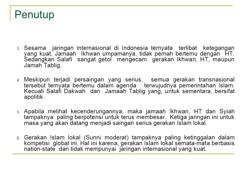 Penutup 3. Sesama jaringan internasional di Indonesia ternyata terlibat ketegangan yang kuat. Jamaah Ikhwan umpamanya, tidak pernah bertemu dengan HT.