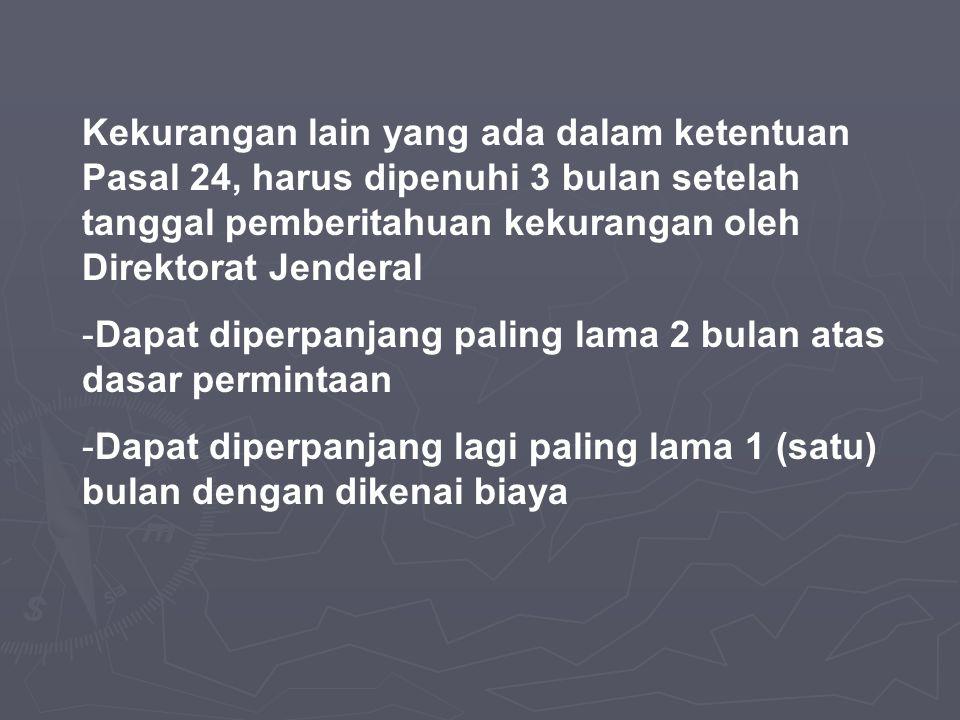 Kekurangan lain yang ada dalam ketentuan Pasal 24, harus dipenuhi 3 bulan setelah tanggal pemberitahuan kekurangan oleh Direktorat Jenderal -Dapat dip