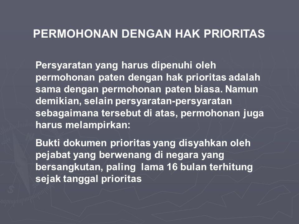 PERMOHONAN DENGAN HAK PRIORITAS Persyaratan yang harus dipenuhi oleh permohonan paten dengan hak prioritas adalah sama dengan permohonan paten biasa.