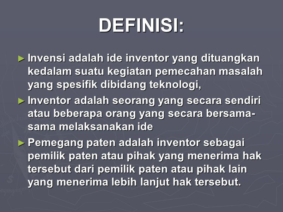 DEFINISI: ► Invensi adalah ide inventor yang dituangkan kedalam suatu kegiatan pemecahan masalah yang spesifik dibidang teknologi, ► Inventor adalah s