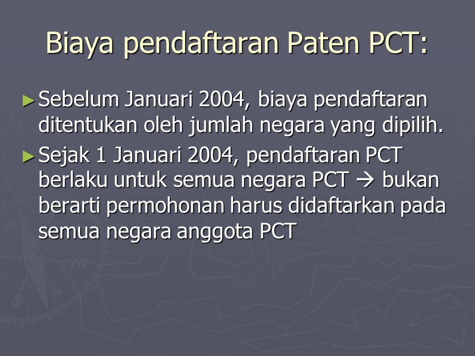 Biaya pendaftaran Paten PCT: ► Sebelum Januari 2004, biaya pendaftaran ditentukan oleh jumlah negara yang dipilih. ► Sejak 1 Januari 2004, pendaftaran