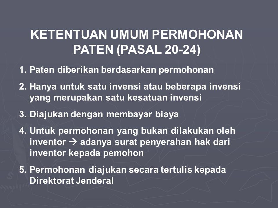 KETENTUAN UMUM PERMOHONAN PATEN (PASAL 20-24) 1.Paten diberikan berdasarkan permohonan 2.Hanya untuk satu invensi atau beberapa invensi yang merupakan