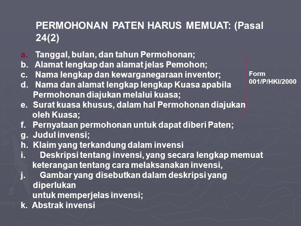 PERMOHONAN PATEN HARUS MEMUAT: (Pasal 24(2) a. Tanggal, bulan, dan tahun Permohonan; b. Alamat lengkap dan alamat jelas Pemohon; c. Nama lengkap dan k
