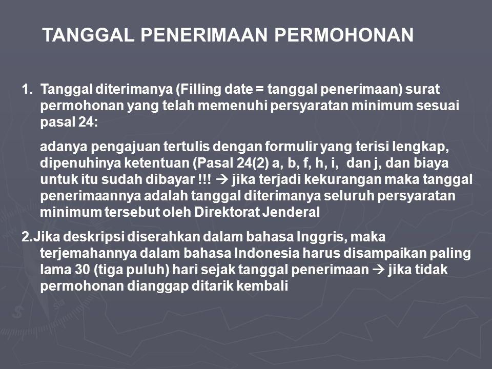 TANGGAL PENERIMAAN PERMOHONAN 1.Tanggal diterimanya (Filling date = tanggal penerimaan) surat permohonan yang telah memenuhi persyaratan minimum sesua