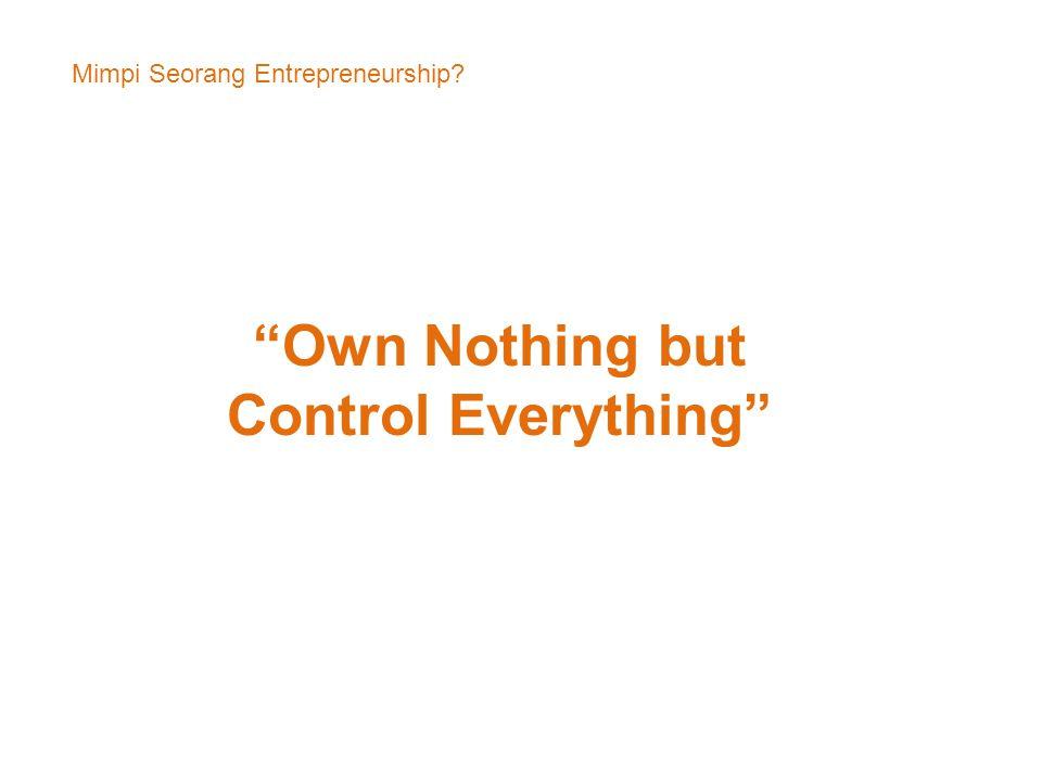 "Mimpi Seorang Entrepreneurship? ""Own Nothing but Control Everything"""