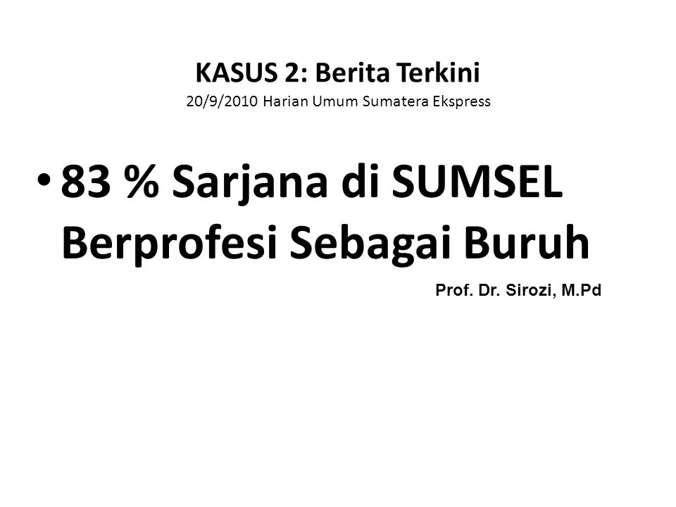 Kasus pengangguran di Indonesia • Jumlah pengangguran di Indonesia 10 % adalah kaum intelek yg menyandang gelar pendidikan perguruan tinggi • Apa yang salah?;apakah Siswa, orang tua atau pemerintah.?