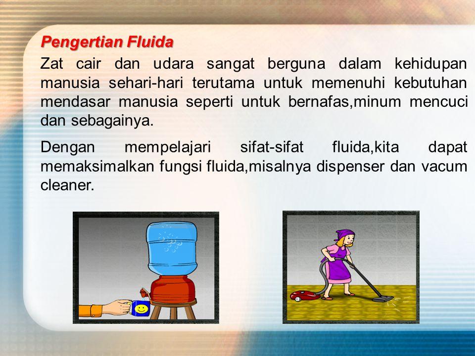 Apa yang dimaksud dengan fluida ? Fluida adalah zat yang bentuknya mudah berubah-ubah menurut tempatnya dan dapat mengalir. Zat yang tergolong dalam f