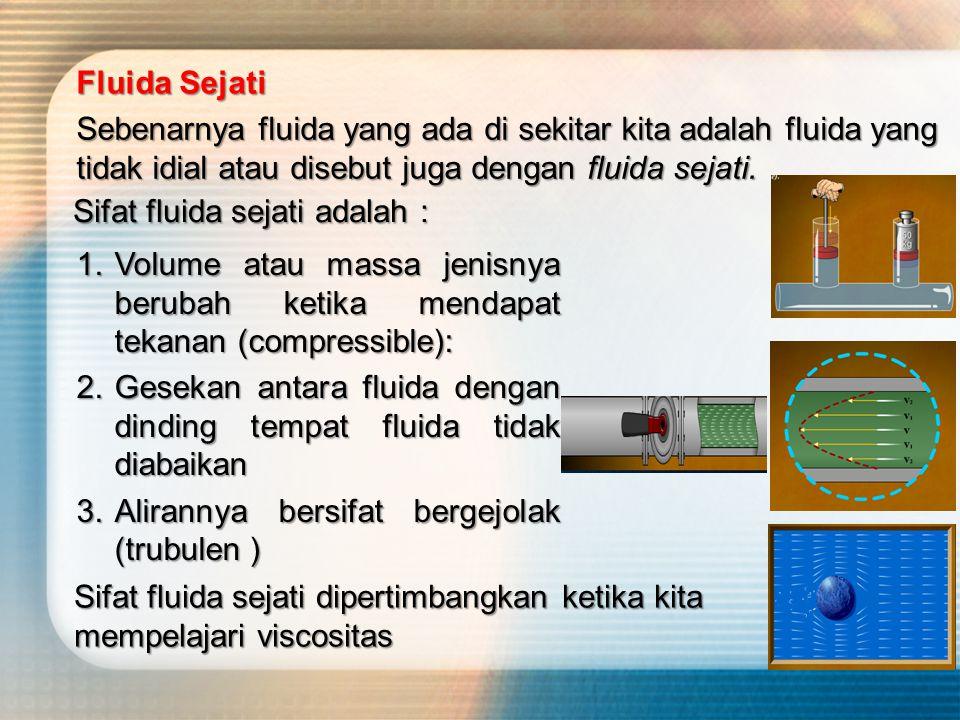 a. Fluida Sejati Dan Fluida Idial Secara umum fluida dapat dibagi menjadi dua jenis, yaitu Fluida Sejati Sebenarnya fluida yang ada di sekitar kita ad
