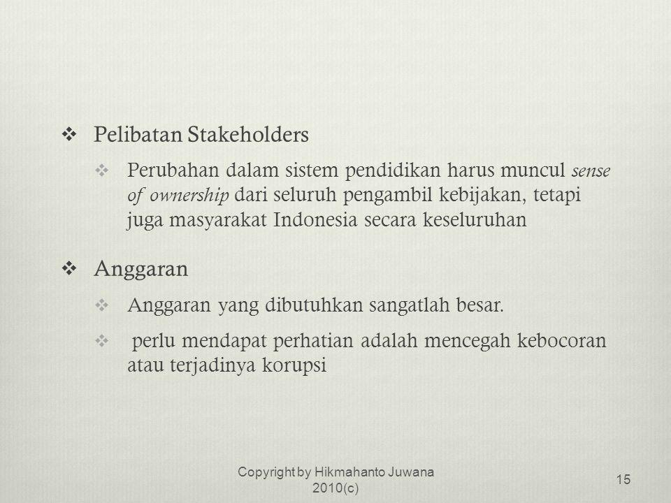  Pelibatan Stakeholders  Perubahan dalam sistem pendidikan harus muncul sense of ownership dari seluruh pengambil kebijakan, tetapi juga masyarakat Indonesia secara keseluruhan  Anggaran  Anggaran yang dibutuhkan sangatlah besar.