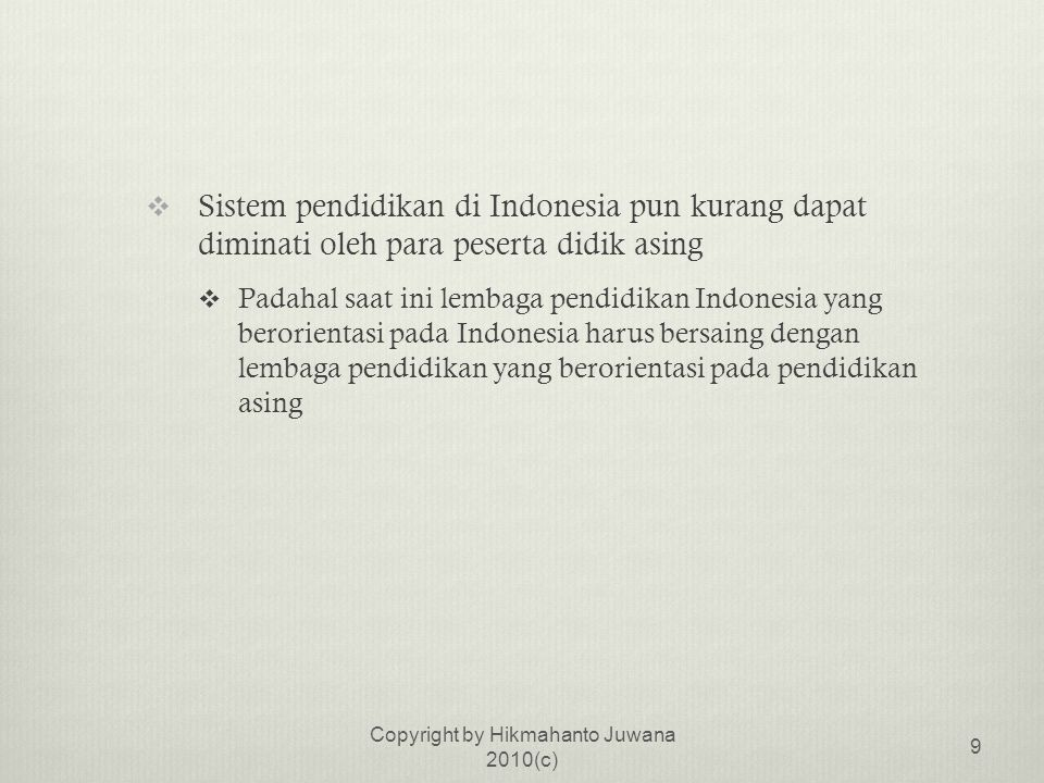  Otonomi Universitas  Universitas kurang diberi otonomi sehingga masih dalam kendali pemerintah  Tidak heran bila universitas di Indonesia tidak mampu bersaing dengan universitas-universitas luar negeri  Mereka terikat oleh berbagai peraturan perundang- undangan dan birokrasi Copyright by Hikmahanto Juwana 2010(c) 10