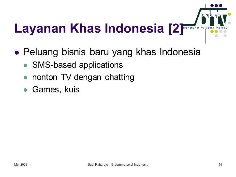 Mei 2003Budi Rahardjo - E-commerce di Indonesia14 Layanan Khas Indonesia [2]  Peluang bisnis baru yang khas Indonesia  SMS-based applications  nonton TV dengan chatting  Games, kuis
