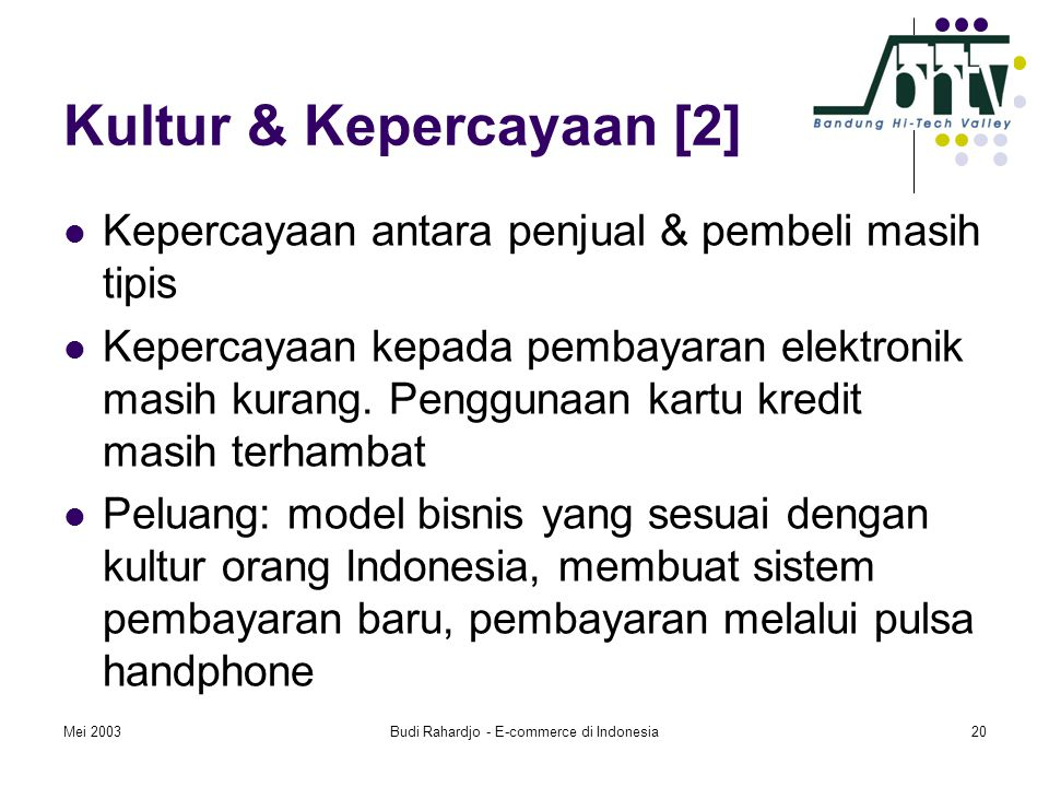 Mei 2003Budi Rahardjo - E-commerce di Indonesia20 Kultur & Kepercayaan [2]  Kepercayaan antara penjual & pembeli masih tipis  Kepercayaan kepada pem