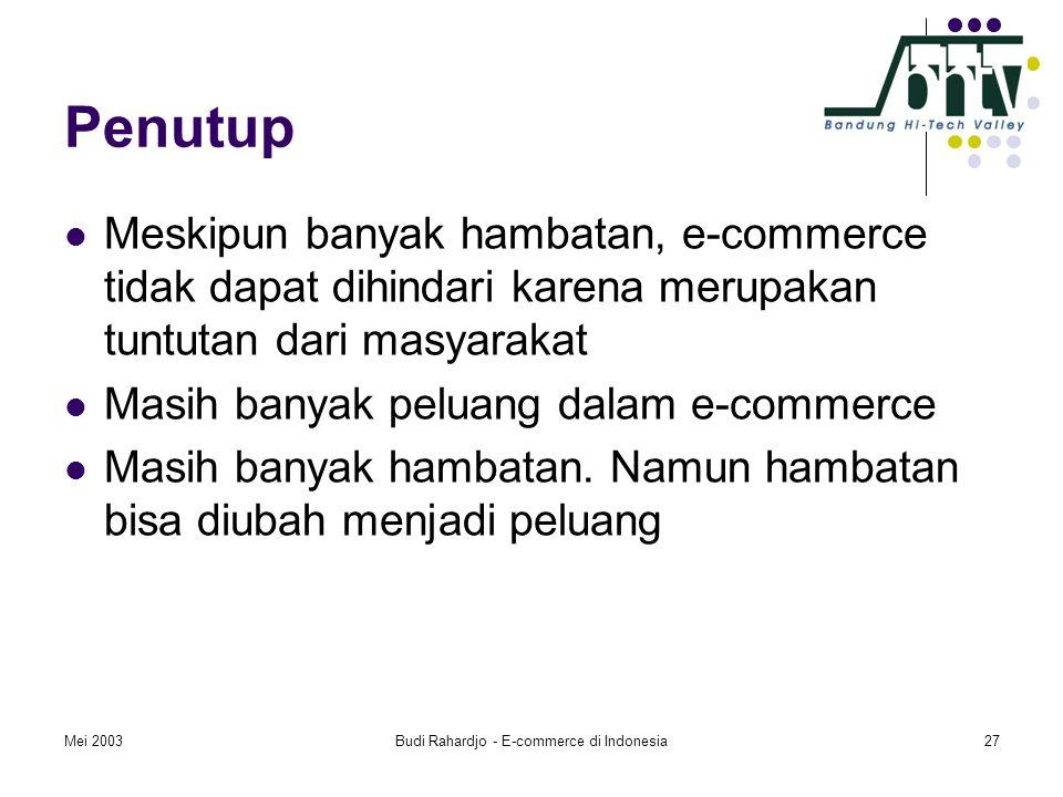 Mei 2003Budi Rahardjo - E-commerce di Indonesia27 Penutup  Meskipun banyak hambatan, e-commerce tidak dapat dihindari karena merupakan tuntutan dari masyarakat  Masih banyak peluang dalam e-commerce  Masih banyak hambatan.