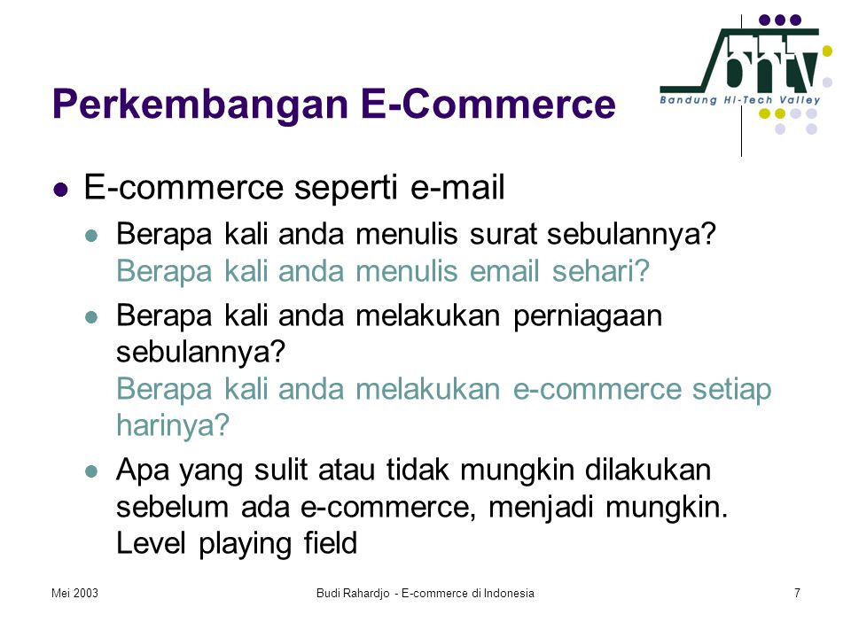 Mei 2003Budi Rahardjo - E-commerce di Indonesia7 Perkembangan E-Commerce  E-commerce seperti e-mail  Berapa kali anda menulis surat sebulannya? Bera