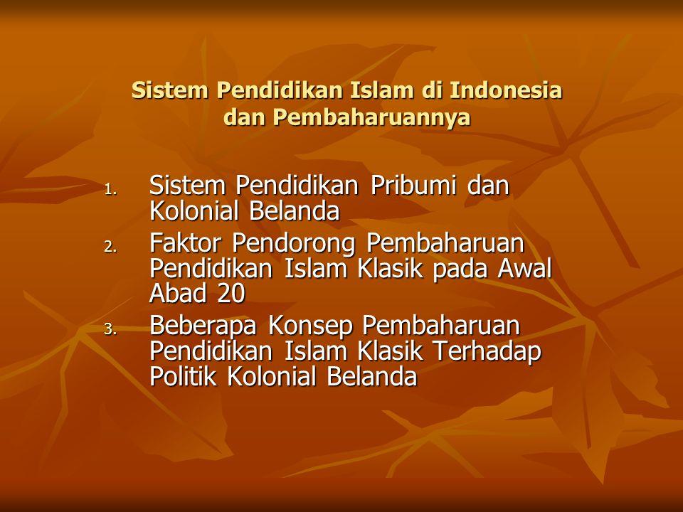 Sistem Pendidikan Islam di Indonesia dan Pembaharuannya 1. Sistem Pendidikan Pribumi dan Kolonial Belanda 2. Faktor Pendorong Pembaharuan Pendidikan I
