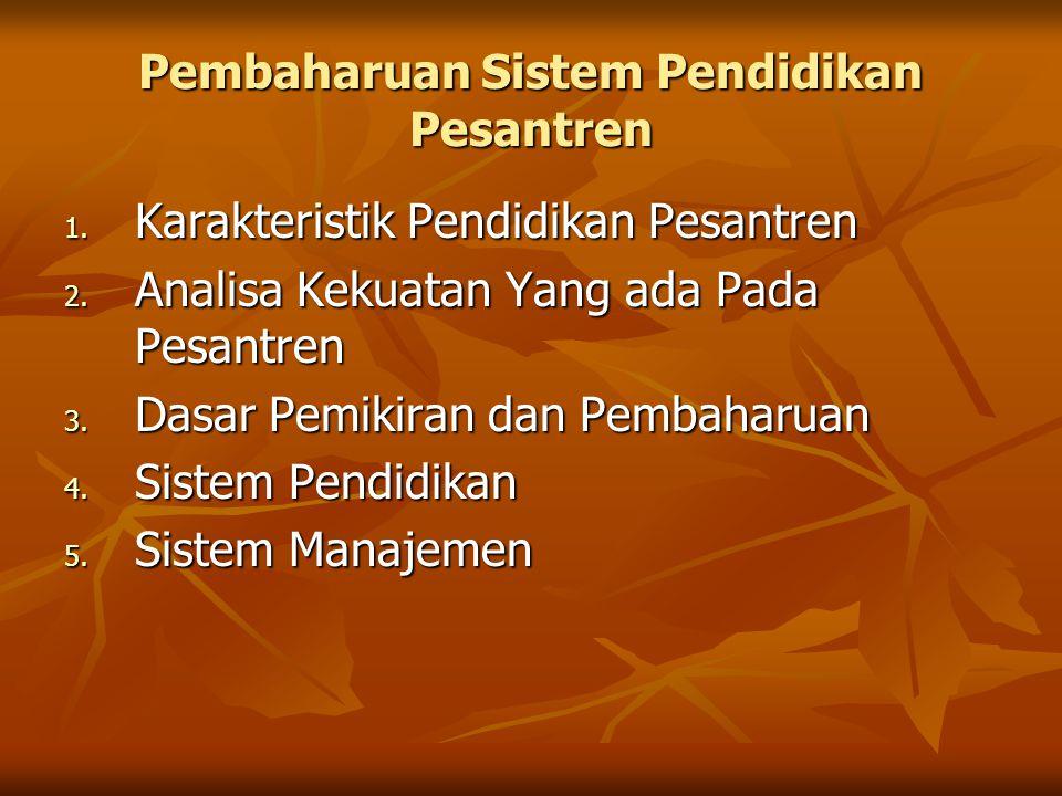 Pembaharuan Sistem Pendidikan Pesantren 1. Karakteristik Pendidikan Pesantren 2. Analisa Kekuatan Yang ada Pada Pesantren 3. Dasar Pemikiran dan Pemba