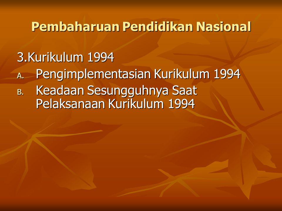Pembaharuan Pendidikan Nasional 3.Kurikulum 1994 A. Pengimplementasian Kurikulum 1994 B. Keadaan Sesungguhnya Saat Pelaksanaan Kurikulum 1994