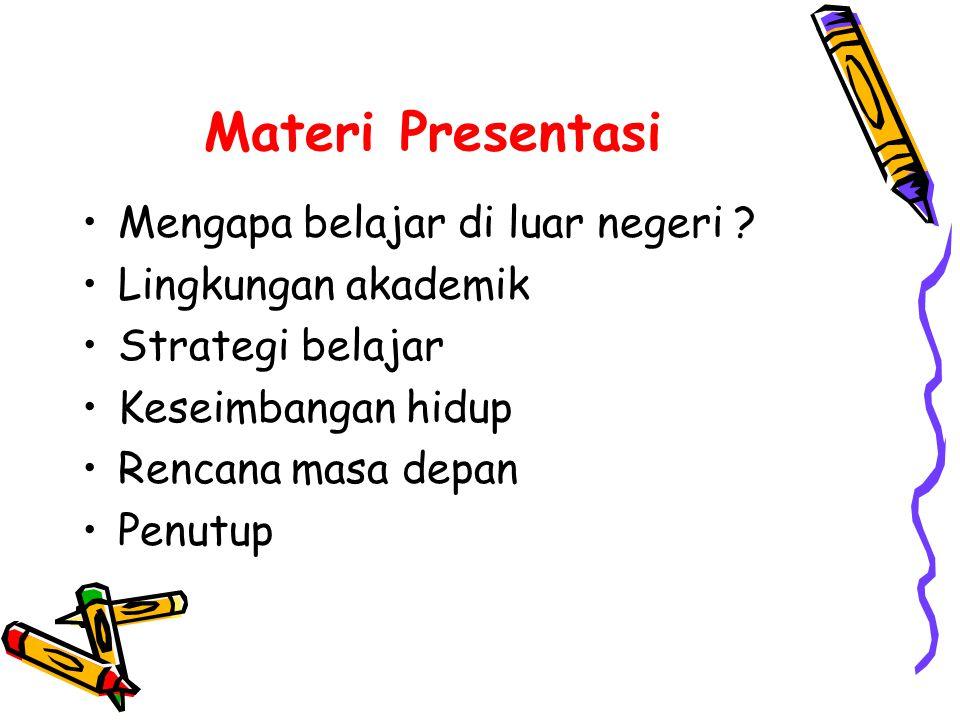 Materi Presentasi •Mengapa belajar di luar negeri .