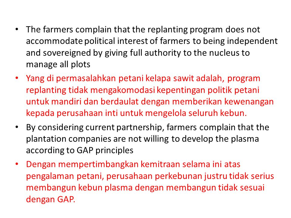 • The farmers complain that the replanting program does not accommodate political interest of farmers to being independent and sovereigned by giving f