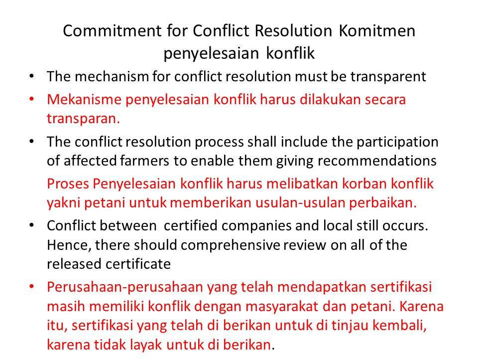 Commitment for Conflict Resolution Komitmen penyelesaian konflik • The mechanism for conflict resolution must be transparent • Mekanisme penyelesaian