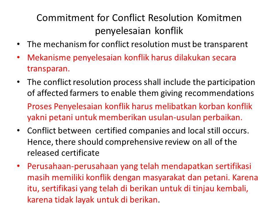 Commitment for Conflict Resolution Komitmen penyelesaian konflik • The mechanism for conflict resolution must be transparent • Mekanisme penyelesaian konflik harus dilakukan secara transparan.