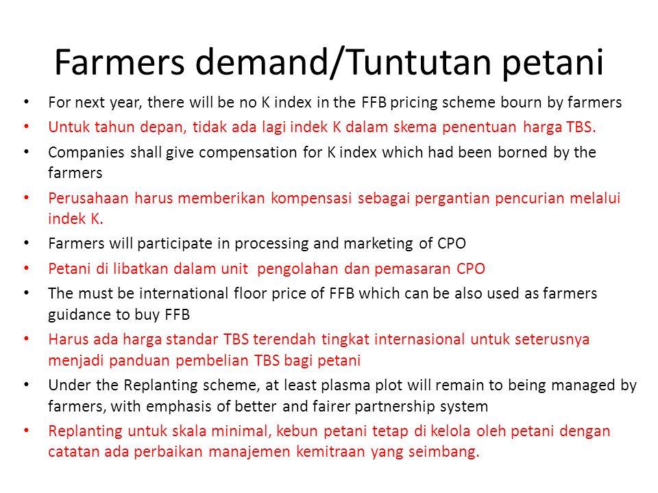 Farmers demand/Tuntutan petani • For next year, there will be no K index in the FFB pricing scheme bourn by farmers • Untuk tahun depan, tidak ada lag