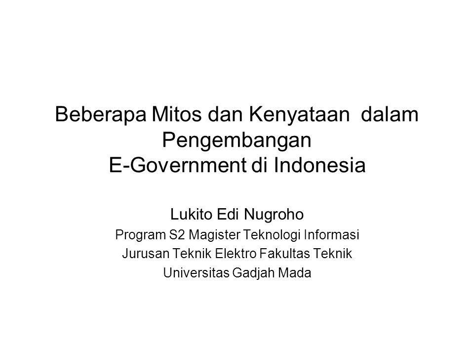 Beberapa Mitos dan Kenyataan dalam Pengembangan E-Government di Indonesia Lukito Edi Nugroho Program S2 Magister Teknologi Informasi Jurusan Teknik El