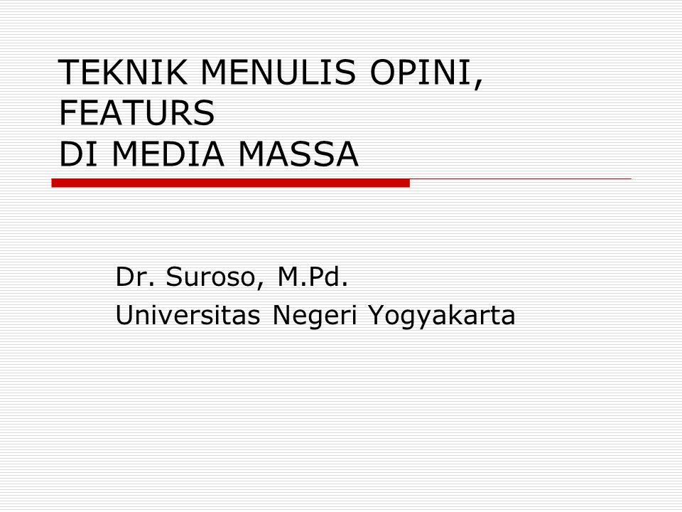 TEKNIK MENULIS OPINI, FEATURS DI MEDIA MASSA Dr. Suroso, M.Pd. Universitas Negeri Yogyakarta