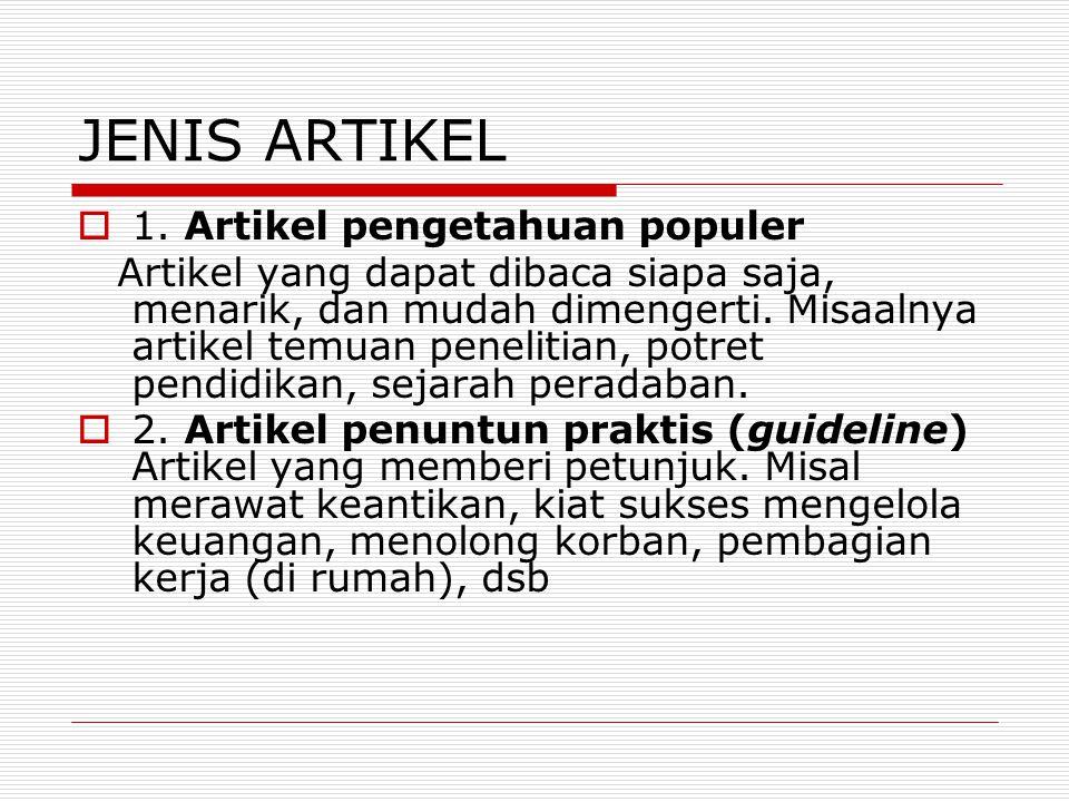 JENIS ARTIKEL  1. Artikel pengetahuan populer Artikel yang dapat dibaca siapa saja, menarik, dan mudah dimengerti. Misaalnya artikel temuan penelitia