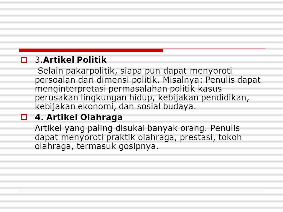 33.Artikel Politik Selain pakarpolitik, siapa pun dapat menyoroti persoalan dari dimensi politik. Misalnya: Penulis dapat menginterpretasi permasala