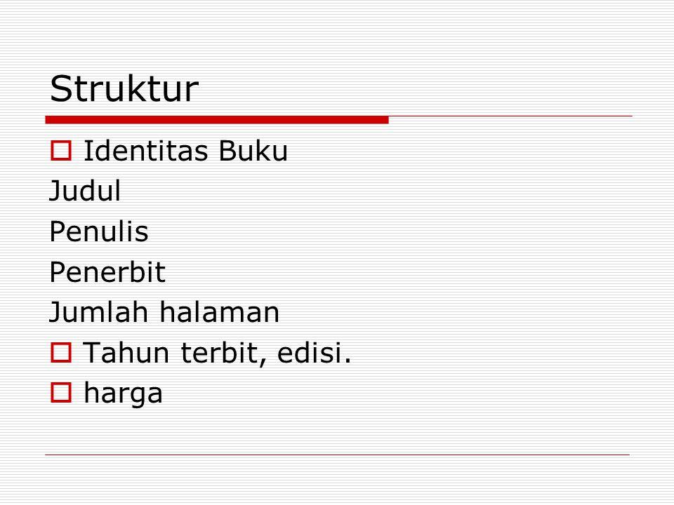 Struktur  Identitas Buku Judul Penulis Penerbit Jumlah halaman  Tahun terbit, edisi.  harga