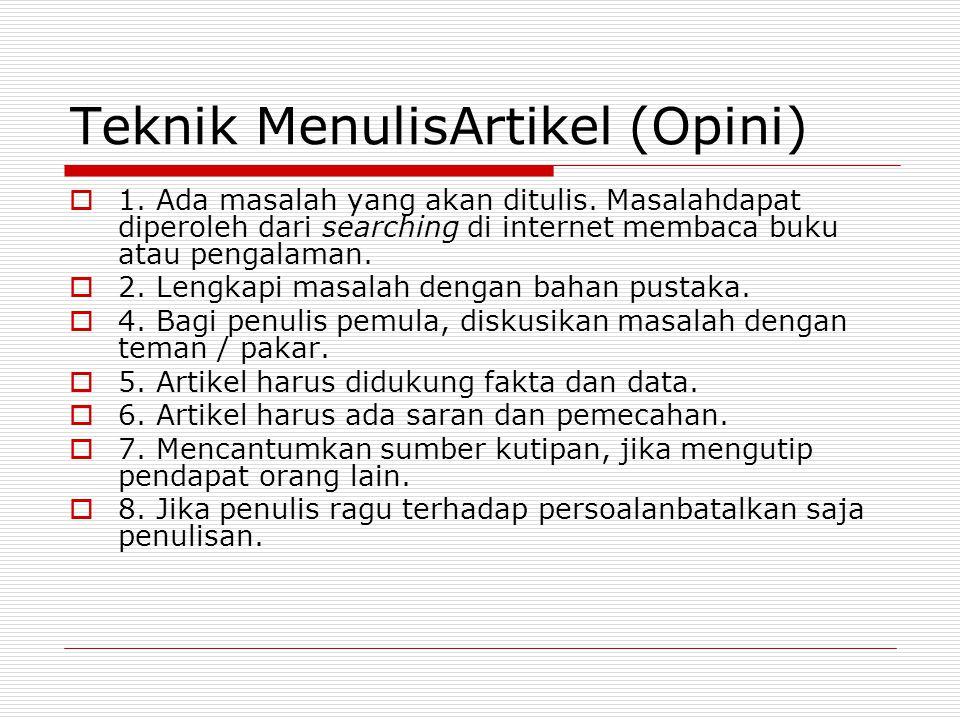 Teknik MenulisArtikel (Opini)  1. Ada masalah yang akan ditulis. Masalahdapat diperoleh dari searching di internet membaca buku atau pengalaman.  2.