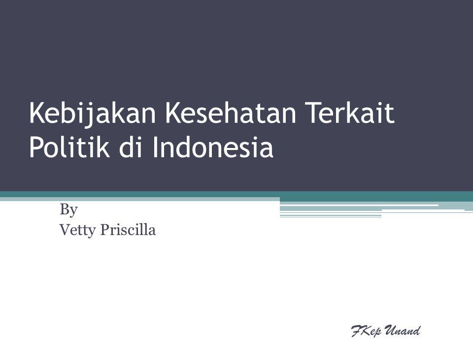 Kebijakan Kesehatan Terkait Politik di Indonesia By Vetty Priscilla FKep Unand