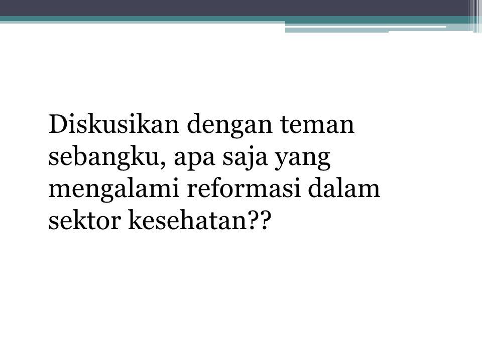 Diskusikan dengan teman sebangku, apa saja yang mengalami reformasi dalam sektor kesehatan??