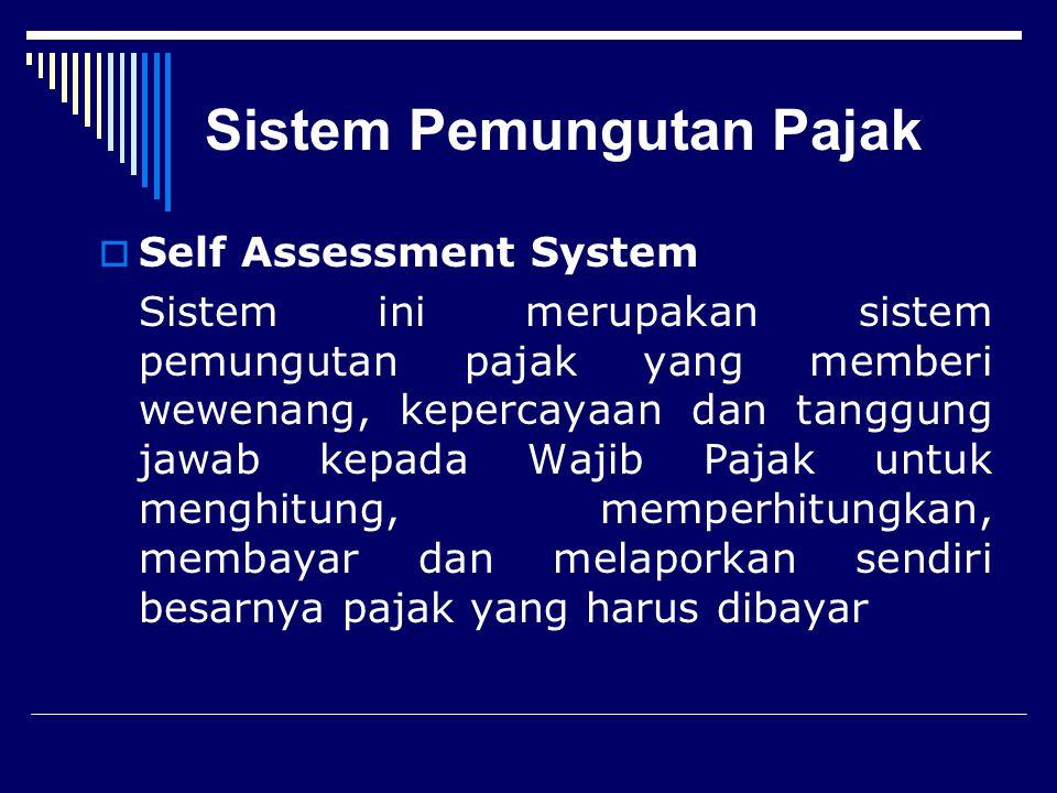 Sistem Pemungutan Pajak  Official Assessment System Sistem ini merupakan sistem pemungutan pajak yang memberi wewenang kepada pemerintah ( fiskus ) u
