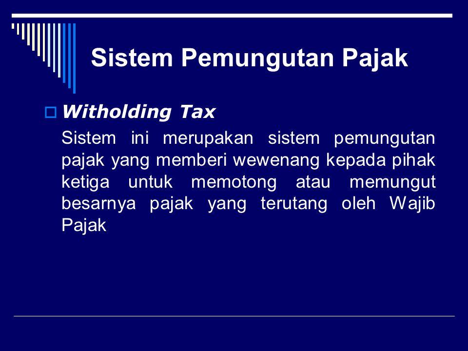 Sistem Pemungutan Pajak  Self Assessment System Sistem ini merupakan sistem pemungutan pajak yang memberi wewenang, kepercayaan dan tanggung jawab ke