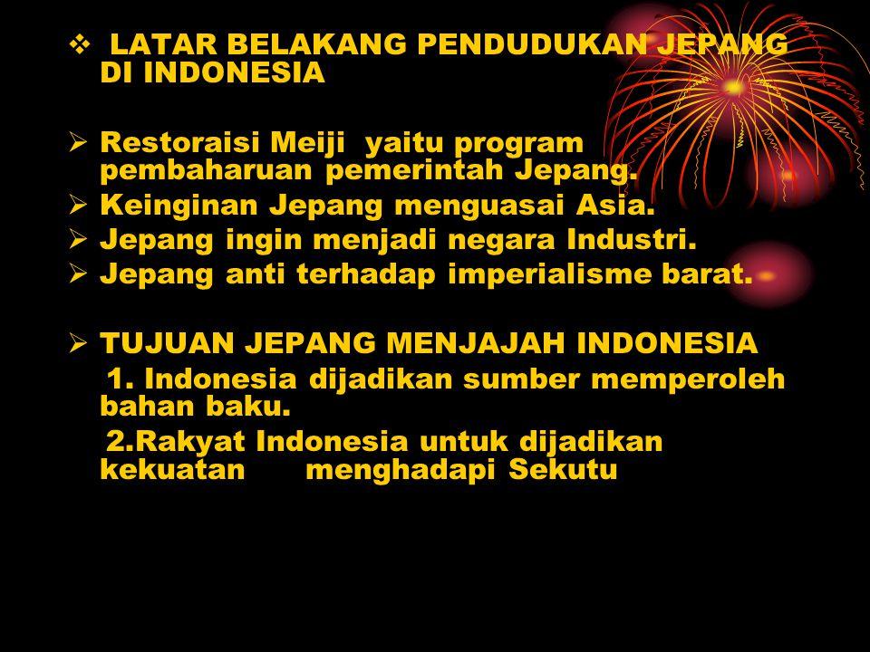 DAMPAK PENDUDUKAN JEPANG DI INDONESIA  BIDANG EKONOMI  Struktur Ekonomi rakyat Indonesia rusak.